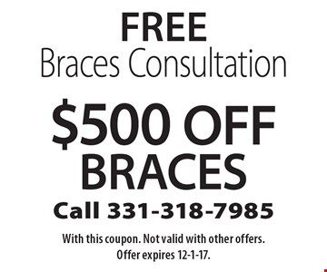 Free Braces Consultation. $500 Off Braces. With this coupon. Not valid with other offers. Offer expires 12-1-17.