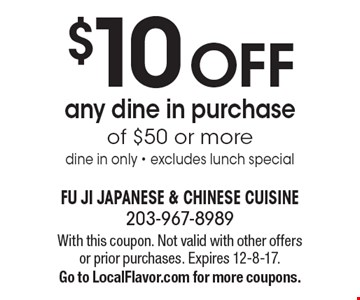 $10 Off any dine in purchaseof $50 or moredine in only - excludes lunch special. With this coupon. Not valid with other offers or prior purchases. Expires 12-8-17.Go to LocalFlavor.com for more coupons.