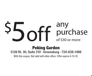 $5 off any purchase of $30 or more. With this coupon. Not valid with other offers. Offer expires 4-13-18.