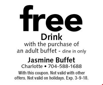 free Drink with the purchase of an adult buffet - dine in only. With this coupon. Not valid with other offers. Not valid on holidays. Exp. 3-9-18.