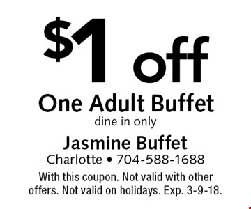 $1 off One Adult Buffet dine in only. With this coupon. Not valid with other offers. Not valid on holidays. Exp. 3-9-18.