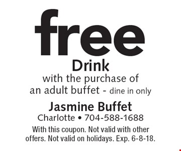Free Drink with the purchase of an adult buffet. Dine in only. With this coupon. Not valid with other offers. Not valid on holidays. Exp. 6-8-18.