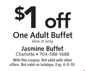 $1 off One Adult Buffet. Dine in only. With this coupon. Not valid with other offers. Not valid on holidays. Exp. 6-8-18.