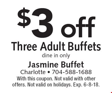 $3 off Three Adult Buffets. Dine in only. With this coupon. Not valid with other offers. Not valid on holidays. Exp. 6-8-18.