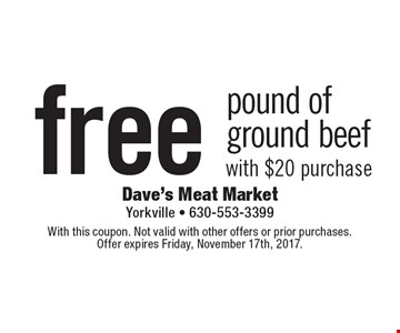 Free pound of ground beef with $20 purchase. With this coupon. Not valid with other offers or prior purchases. Offer expires Friday, November 17th, 2017.