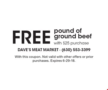 Free pound of ground beef with $25 purchase. With this coupon. Not valid with other offers or prior purchases. Expires 6-29-18.