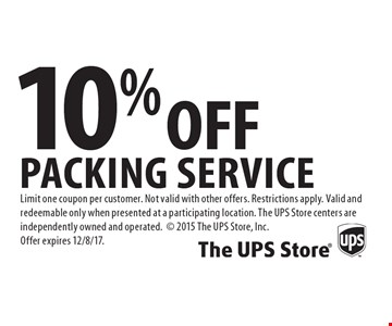 10% off packing service. Limit one coupon per customer. Not valid with other offers. Restrictions apply. Valid and redeemable only when presented at a participating location. The UPS Store centers are independently owned and operated. 2015 The UPS Store, Inc. Offer expires 12/8/17.