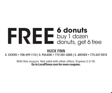 Free 6 donuts buy 1 dozen donuts, get 6 free. With this coupon. Not valid with other offers. Expires 2-2-18. Go to LocalFlavor.com for more coupons.