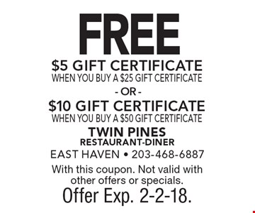 FREE $5 GIFT CERTIFICATEWHEN YOU BUY A $25 GIFT CERTIFICATE$10 GIFT CERTIFICATEWHEN YOU BUY A $50 GIFT CERTIFICATE . With this coupon. Not valid with other offers or specials. Offer Exp. 2-2-18.