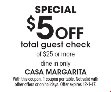 Special $5 Off total guest check of $25 or more. Dine in only. With this coupon. 1 coupon per table. Not valid with other offers or on holidays. Offer expires 12-1-17.