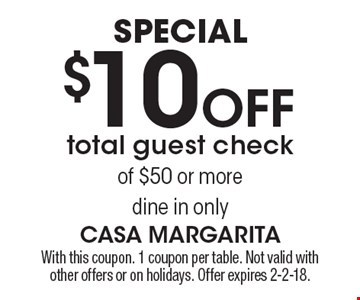 Special. $10 Off total guest check of $50 or more. Dine in only. With this coupon. 1 coupon per table. Not valid with other offers or on holidays. Offer expires 2-2-18.