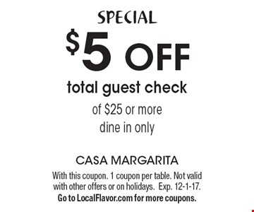 SPECIAL $5 OFF total guest check of $25 or more dine in only. With this coupon. 1 coupon per table. Not valid with other offers or on holidays.Exp. 12-1-17. Go to LocalFlavor.com for more coupons.