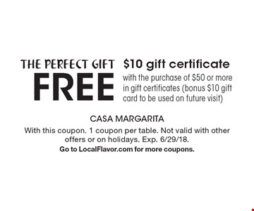 the perfect gift FREE $10 gift certificatewith the purchase of $50 or more in gift certificates (bonus $10 gift card to be used on future visit). With this coupon. 1 coupon per table. Not valid with other offers or on holidays. Exp. 6/29/18.Go to LocalFlavor.com for more coupons.