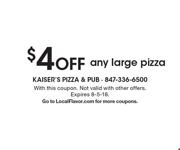 $4Off any large pizza . With this coupon. Not valid with other offers. Expires 8-5-18.Go to LocalFlavor.com for more coupons.