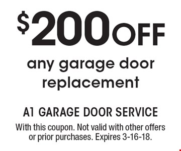 $200 OFF any garage door replacement. With this coupon. Not valid with other offers or prior purchases. Expires 3-16-18.