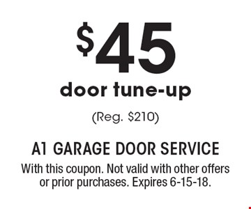 $45 door tune-up (Reg. $210). With this coupon. Not valid with other offers or prior purchases. Expires 6-15-18.