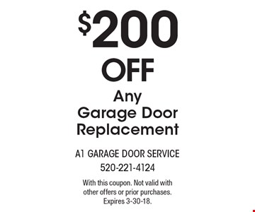 $200 Off Any Garage Door Replacement. With this coupon. Not valid with other offers or prior purchases. Expires 3-30-18.