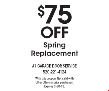 $75 Off Spring Replacement. With this coupon. Not valid with other offers or prior purchases. Expires 3-30-18.