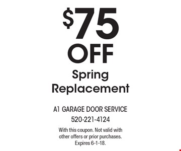 $75 Off Spring Replacement. With this coupon. Not valid with other offers or prior purchases. Expires 6-1-18.
