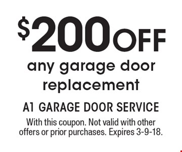 $200 off any garage door replacement. With this coupon. Not valid with other offers or prior purchases. Expires 3-9-18.