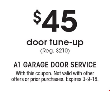 $45 door tune-up (Reg. $210). With this coupon. Not valid with other offers or prior purchases. Expires 3-9-18.