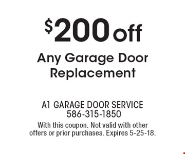$200 off Any Garage Door Replacement. With this coupon. Not valid with other offers or prior purchases. Expires 5-25-18.