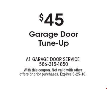 $45 Garage Door Tune-Up. With this coupon. Not valid with other offers or prior purchases. Expires 5-25-18.