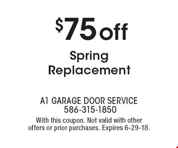 $75 off Spring Replacement. With this coupon. Not valid with other offers or prior purchases. Expires 6-29-18.