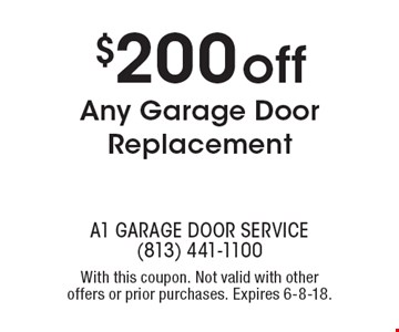 $200 off Any Garage Door Replacement. With this coupon. Not valid with other offers or prior purchases. Expires 6-8-18.