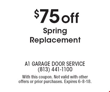 $75 off Spring Replacement. With this coupon. Not valid with other offers or prior purchases. Expires 6-8-18.