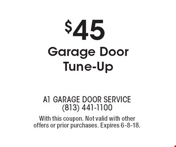 $45 Garage Door Tune-Up. With this coupon. Not valid with other offers or prior purchases. Expires 6-8-18.