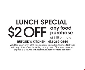 Lunch Special $2 Off any food purchase of $15 or more. Valid for lunch only. With this coupon. Excludes Alcohol. Not valid with any other offers including Happy Hour. Dine in or take-out. Expires 2-2-18. Go to LocalFlavor.com for more coupons.
