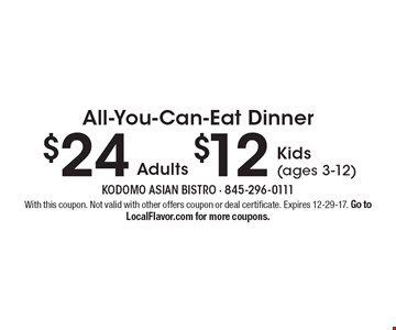 All-You-Can-Eat Dinner. $24-Adults $12-Kids (ages 3-12). With this coupon. Not valid with other offers coupon or deal certificate. Expires 12-29-17. Go to LocalFlavor.com for more coupons.