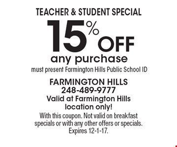 Teacher & Student Special - 15% Off any purchase. Must present Farmington Hills Public School ID. With this coupon. Not valid on breakfast specials or with any other offers or specials. Expires 12-1-17.
