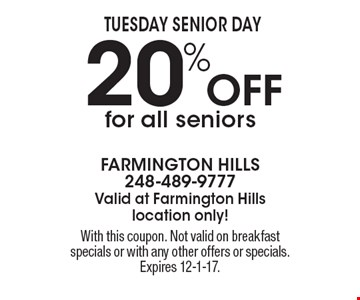 Tuesday Senior Day - 20% Off for all seniors. With this coupon. Not valid on breakfast specials or with any other offers or specials. Expires 12-1-17.