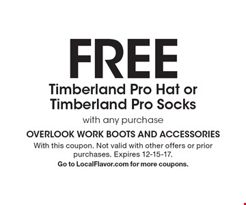FREE Timberland Pro Hat or Timberland Pro Socks with any purchase. With this coupon. Not valid with other offers or prior purchases. Expires 12-15-17. Go to LocalFlavor.com for more coupons.