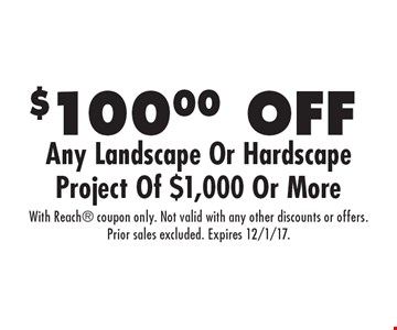 $100.00 OFF Any Landscape Or Hardscape Project Of $1,000 Or More. With Reach coupon only. Not valid with any other discounts or offers. Prior sales excluded. Expires 12/1/17.
