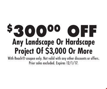 $300.00 OFF Any Landscape Or Hardscape Project Of $3,000 Or More. With Reach coupon only. Not valid with any other discounts or offers. Prior sales excluded. Expires 12/1/17.
