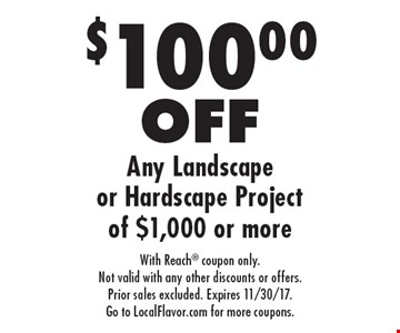 $100.00 OFF Any Landscape or Hardscape Project of $1,000 or more. With Reach coupon only. Not valid with any other discounts or offers. Prior sales excluded. Expires 11/30/17. Go to LocalFlavor.com for more coupons.