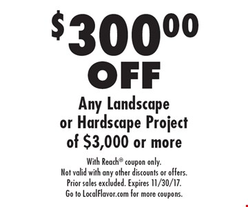 $300.00 OFF Any Landscape or Hardscape Project of $3,000 or more. With Reach coupon only. Not valid with any other discounts or offers. Prior sales excluded. Expires 11/30/17. Go to LocalFlavor.com for more coupons.