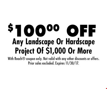 $100.00 OFF Any Landscape Or Hardscape Project Of $1,000 Or More. With Reach coupon only. Not valid with any other discounts or offers. Prior sales excluded. Expires 11/30/17.