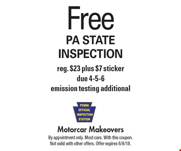 Free PA STATE INSPECTION reg. $23 plus $7 sticker. Due 4-5-6 emission testing additional. By appointment only. Most cars. With this coupon. Not valid with other offers. Offer expires 6/8/18.