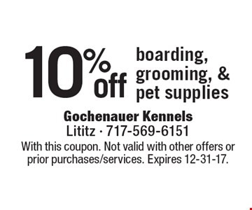 10% off boarding, grooming, & pet supplies. With this coupon. Not valid with other offers or prior purchases/services. Expires 12-31-17.