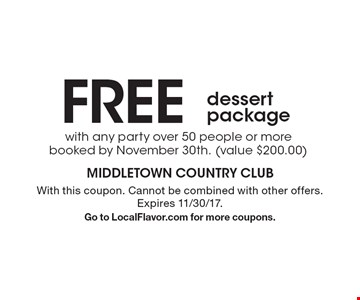 FREE dessert package. With this coupon. Cannot be combined with other offers. Expires 11/30/17. Go to LocalFlavor.com for more coupons.