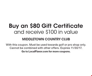 Buy an $80 Gift Certificate and receive $100 in value. With this coupon. Must be used towards golf or pro shop only. Cannot be combined with other offers. Expires 11/30/17. Go to LocalFlavor.com for more coupons.