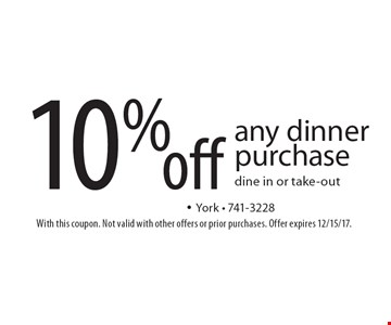10% off any dinner purchase. Dine in or take-out. With this coupon. Not valid with other offers or prior purchases. Offer expires 12/15/17.