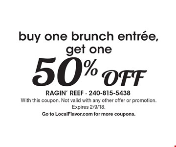 50% off buy one brunch entree, get one. With this coupon. Not valid with any other offer or promotion. Expires 2/9/18. Go to LocalFlavor.com for more coupons.