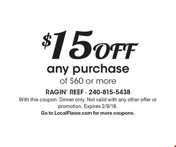 $15 off any purchase of $60 or more. With this coupon. Dinner only. Not valid with any other offer or promotion. Expires 2/9/18. Go to LocalFlavor.com for more coupons.