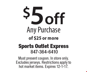 $5 off Any Purchase of $25 or more. Must present coupon. In store only. Excludes jerseys. Restrictions apply to 