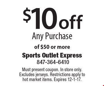 $10 off Any Purchase of $50 or more. Must present coupon. In store only. Excludes jerseys. Restrictions apply to hot market items. Expires 12-1-17.